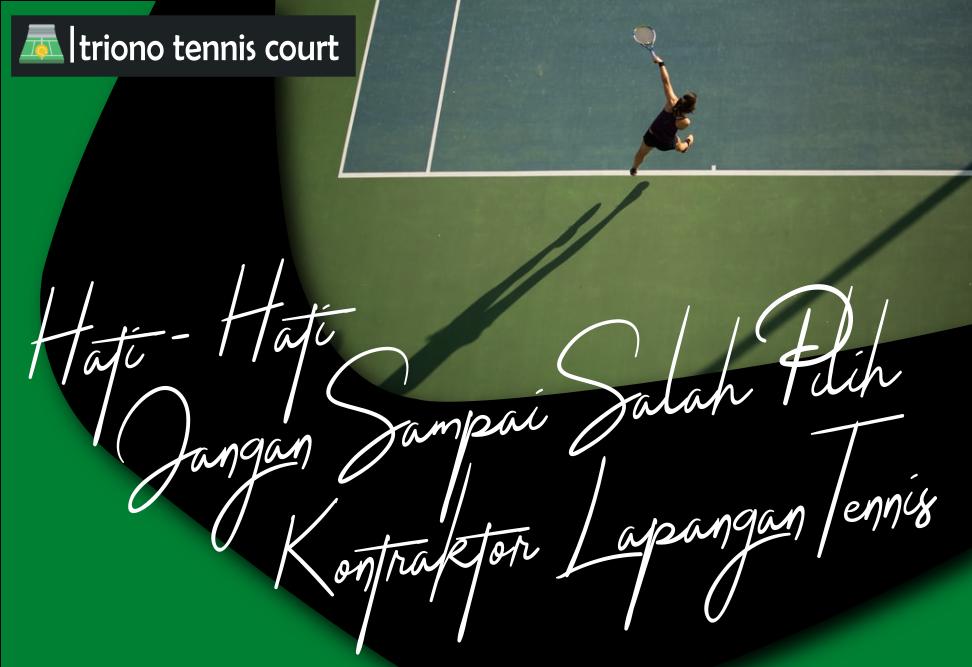 Jangan Sampai Salah Pilih Kontraktor Lapangan Tennis