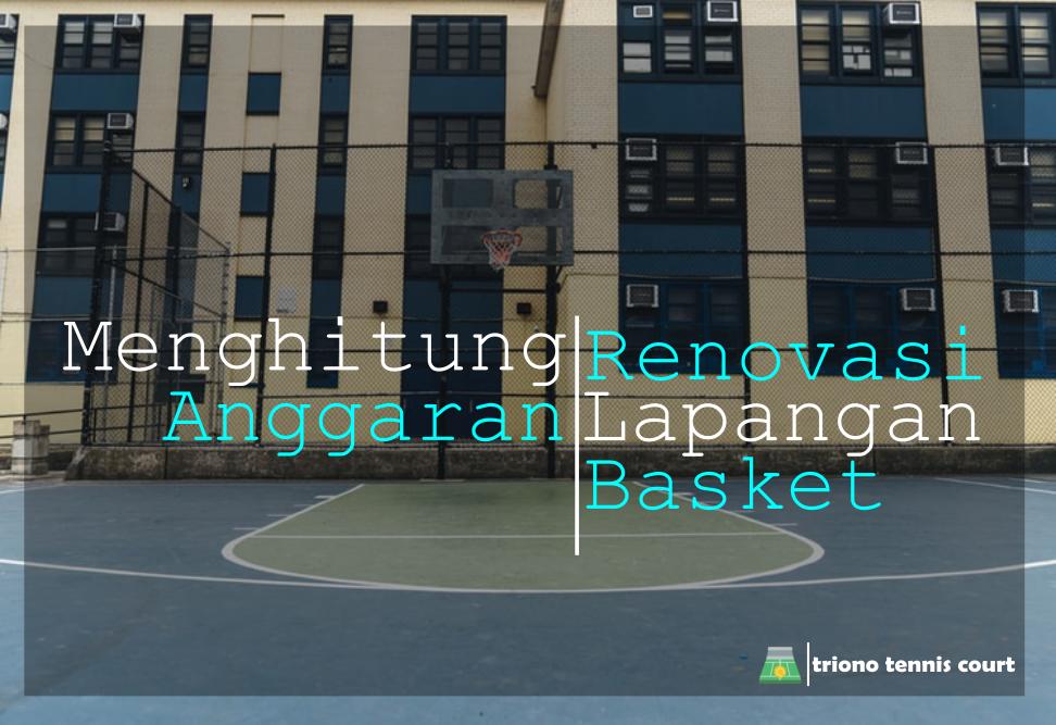 Menghitung Anggaran Renovasi Lapangan Basket