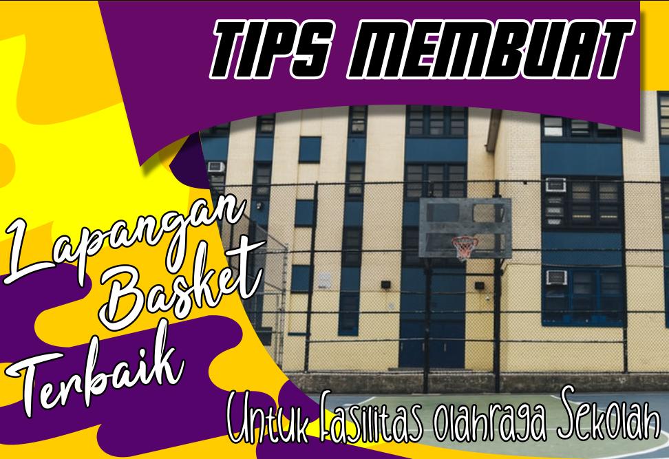 Tips Membuat Lapangan Basket Terbaik